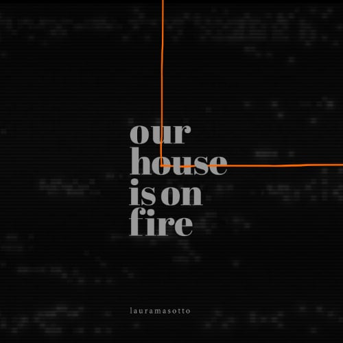 Our house is on fire, Laura Masotto